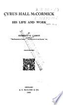 Cyrus Hall McCormick: His Life and Work - Herbert Newton Casson ...