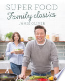 """""""Super Food Family Classics"""" by Jamie Oliver"""