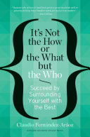 It's Not the How or the What but the Who: Succeed by ...