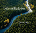 The Sacred Headwaters: The Fight to Save the Stikine, ...