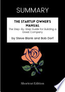 SUMMARY   The Startup Owner   s Manual  The Step By Step Guide For Building A Great Company By Steve Blank And Bob Dorf