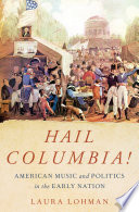 link to Hail Columbia! : American music and politics in the early nation in the TCC library catalog