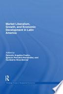 Market Liberalism, Growth, and Economic Development in Latin America