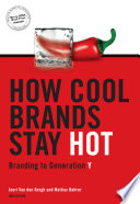 """How Cool Brands Stay Hot: Branding to Generation Y"" by Joeri Van Den Bergh, Mattias Behrer"