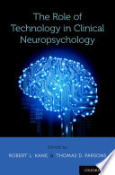 The role of technology in clinical neuropsychology / edited by Robert L. Kane and Thomas D. Parsons.