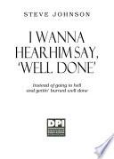 I Wanna Hear Him Say, 'Well Done. . .'