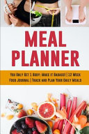 Meal Planner  You Only Get 1 Body  Make It Badass  12 Week Food Journal Track and Plan Your Daily Meals