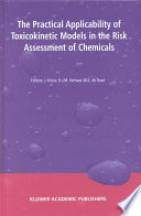 The Practical Applicability Of Toxicokinetic Models In The Risk Assessment Of Chemicals Book PDF
