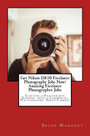 Get Nikon D810 Freelance Photography Jobs Now! Amazing Freelance Photographer Jobs
