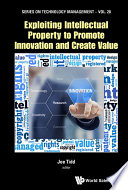 Exploiting Intellectual Property To Promote Innovation And Create Value Book