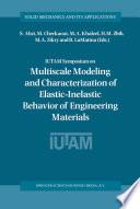 IUTAM Symposium on Multiscale Modeling and Characterization of Elastic Inelastic Behavior of Engineering Materials