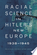 Racial Science in Hitler s New Europe  1938 1945
