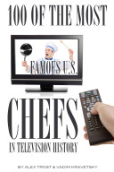 100 of the Most Famous U.S. Chefs in Television History Pdf/ePub eBook