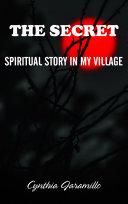 THE SECRET  SPIRITUAL STORY IN MY VILLAGE