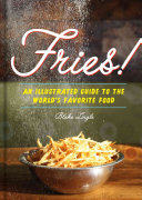 Fries!: an Illustrated Guide to the Worlds Favourite Food