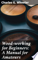Wood working for Beginners  A Manual for Amateurs