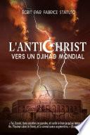 L'ANTICHRIST - VERS UN DJIHAD MONDIAL