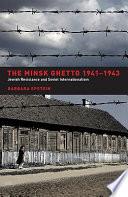 The Minsk Ghetto 1941 1943