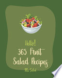 Hello! 365 Fruit Salad Recipes