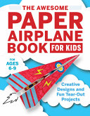 The Awesome Paper Airplane Book for Kids