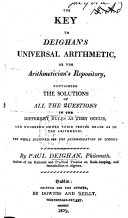 Pdf The Key to Deighan's Universal Arithmetic, Or the Arithmetician's Repository, Containing the Solutions of All the Questions ... Numbered Under Their Proper Heads as in the Arithmetic, Etc