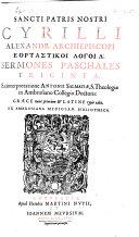 Sancti patris nostri Cyrilli ... Ἑορταστικα λογοι λʹ. Sermones paschales triginta: ex interpretatione Antonij Salmatiæ ... græcè nunc primum&latinè typis editi, ex Ambrosiana Mediolan. Bibliotheca