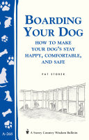 Boarding Your Dog: How to Make Your Dog's Stay Happy, Comfortable, and Safe