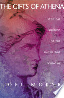 """The Gifts of Athena: Historical Origins of the Knowledge Economy"" by Joel Mokyr"