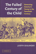 The Failed Century of the Child: Governing America's Young ...