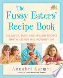 """The Fussy Eaters' Recipe Book: 135 Quick, Tasty and Healthy Recipes that Your Kids Will Actually Eat"" by Annabel Karmel"