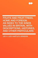 Fruits and Fruit Trees  Home and Foreign  an Index to the Kinds Valued in Britain  with Descriptions  Histories  and Other Particulars