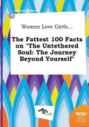 Women Love Girth    the Fattest 100 Facts on the Untethered Soul