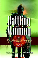 Battling and Winning in Spiritual Warfare Vol. 1