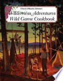 Wilderness Adventures Wild Game Cookbook Blanche Johnson Chuck Johnson Google Books