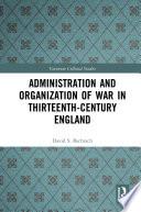 Administration and Organization of War in Thirteenth-Century England