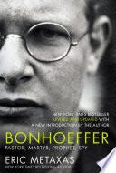 """Bonhoeffer: Pastor, Martyr, Prophet, Spy"" by Eric Metaxas"