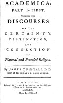 Academica: Part the First, Containing Several Discourses on the Certainty, Distinction, and Connection of Natural and Revealed Religion