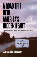 Pdf A Road Trip Into America's Hidden Heart - Traveling the Back Roads, Backwoods and Back Yards
