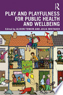 """Play and playfulness for public health and wellbeing"" by Alison Tonkin, Julia Whitaker"