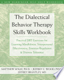 """""""The Dialectical Behavior Therapy Skills Workbook: Practical DBT Exercises for Learning Mindfulness, Interpersonal Effectiveness, Emotion Regulation, and Distress Tolerance"""" by Matthew McKay, Jeffrey C. Wood, Jeffrey Brantley"""