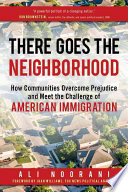 link to There goes the neighborhood : how communities overcome prejudice and meet the challenge of American immigration in the TCC library catalog