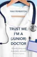 Trust Me, I'm a (Junior) Doctor [Pdf/ePub] eBook
