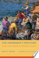 The Fishermen's Frontier  : People and Salmon in Southeast Alaska