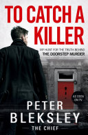 To Catch A Killer   My Hunt for the Truth Behind the Doorstep Murder