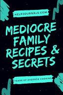 Mediocre Family Recipes and Secrets