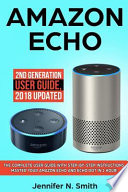 Amazon Echo: 2nd Generation User Guide. the Complete User Guide with Step-By-Step Instructions. Master Your Amazon Echo and Echo Dot in 1 Hour!