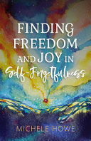 Finding Freedom and Joy in Self Forgetfulness