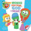 VeggieTales  Whenever You Fear  God Is Near  a Digital Pop Up Book  padded  Book PDF