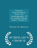 Literary Reminiscences; From the Autobiography of an English Opium-Eater, Volume II - Scholar's Choice Edition