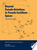 Beyond Pseudo Rotations in Pseudo Euclidean Spaces